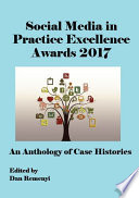 The Social Media in Practice Excellence Awards 2017  An Anthology of Case Histories Book