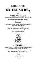 L'Hermite en Irlande, ou observations sur les moeurs et usages des Irlandais au commencement du XIX siecle, faisant suite a la collection des moeurs francaises, anglaises, italiennes, espagnoles. Orne de gravures et vignettes