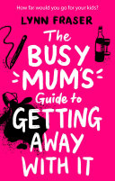 The Busy Mum s Guide to Getting Away With It