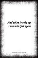 And When I Woke Up, I Ran Into God Again