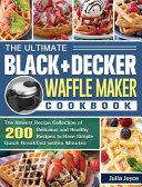 The Ultimate BLACK DECKER Waffle Maker Cookbook Book