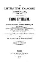La Littérature Francaise Contemporaine ... Le tout accompagné de Biographies et de Notes historiques et littéraires