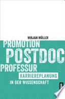 Promotion - Postdoc - Professur  : Karriereplanung in der Wissenschaft