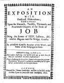 An Exposition with Practicall Observations  continued upon the eleventh  twelfth  thirteenth and fourteenth chapters of the Book of Job  Being the summe of XXXV  lectures  etc   With the text