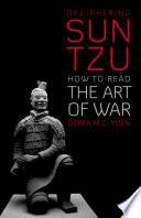 Deciphering Sun Tzu  : How to Read The Art of War