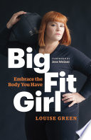 """Big Fit Girl: Embrace the Body You Have"" by Louise Green, Jess Weiner"