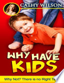 Why Have Kids  Why Not
