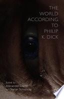 The World According to Philip K  Dick