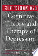 """Scientific Foundations of Cognitive Theory and Therapy of Depression"" by David A. Clak, Aaron T. Beck, Brad A. Alford"