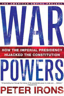War powers: how the imperial presidency hijacked the Constitution