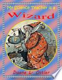 My Science Teacher Is A Wizard