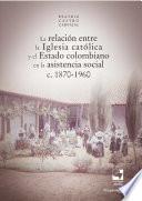 La relación entre la Iglesia católica y el Estado colombiano en la asistencia social