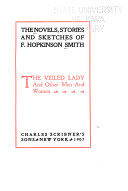 The Novels  Stories and Sketches of F  Hopkinson Smith  The veiled lady and other men and women