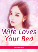 Wife Loves Your Bed