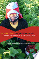 """""""Fresh Fruit, Broken Bodies: Migrant Farmworkers in the United States"""" by Seth Holmes"""