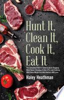 Hunt It  Clean It  Cook It  Eat It