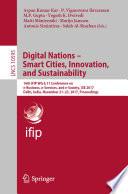 """Digital Nations – Smart Cities, Innovation, and Sustainability: 16th IFIP WG 6.11 Conference on e-Business, e-Services, and e-Society, I3E 2017, Delhi, India, November 21–23, 2017, Proceedings"" by Arpan Kumar Kar, P. Vigneswara Ilavarasan, M.P. Gupta, Yogesh K. Dwivedi, Matti Mäntymäki, Marijn Janssen, Antonis Simintiras, Salah Al-Sharhan"