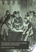 The Catholic Church And The Liberties And Freedom Of The People PDF