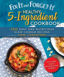 Fix It and Forget It Healthy 5 Ingredient Cookbook