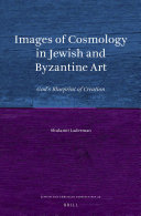 Images of Cosmology in Jewish and Byzantine Art