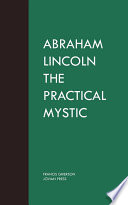 Abraham Lincoln the Practical Mystic