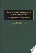 Significant Contemporary American Feminists  : A Biographical Sourcebook