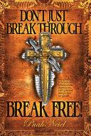 Don't Just Break Through, BREAK FREE!