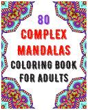 80 Complex Mandalas Coloring Book For Adults