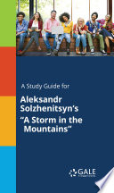 A Study Guide for Aleksandr Solzhenitsyn s  A Storm in the Mountains