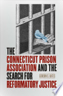 The Connecticut Prison Association And The Search For Reformatory Justice