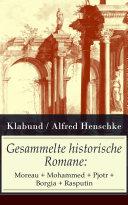 Gesammelte historische Romane: Moreau + Mohammed + Pjotr + Borgia + Rasputin (Vollständige Ausgaben)