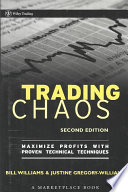 """""""Trading Chaos: Maximize Profits with Proven Technical Techniques"""" by Justine Gregory-Williams, Bill M. Williams"""