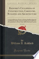 Radford's Cyclopedia of Construction, Carpentry, Building and Architecture, Vol. 8 of 12  : A General Reference Work on Modern Building Materials and Methods and Their Practical Application to All Forms of Construction in Wood, Stone, Brick, Steel and Concr