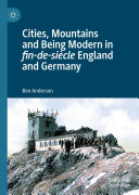 Cities  Mountains and Being Modern in fin de si  cle England and Germany