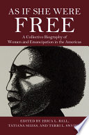 link to As if she were free : a collective biography of women and emancipation in the Americas in the TCC library catalog