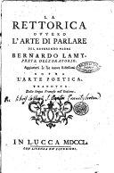 La rettorica ovvero l'arte di parlare. Del reverendo padre Bernardo Lamy ... aggiuntevi le sue nuove riflessioni sopra l'arte poetica tradotta dalla lingua francese nell'italiana