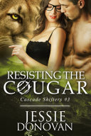 Resisting the Cougar  Cascade Shifters  3  Book