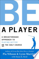 """""""Be a Player: A Breakthrough Approach to Playing Better ON the Golf Course"""" by Pia Nilsson, Lynn Marriott, Susan K. Reed"""