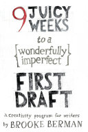 9 Juicy Weeks to a Wonderfully Imperfect First Draft: A ...
