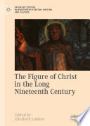 The Figure Of Christ In The Long Nineteenth Century