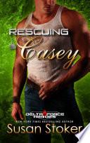 Rescuing Casey  A Military Romantic Suspense