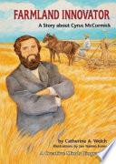 Farmland Innovator: A Story about Cyrus McCormick - Catherine A ...