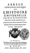 Abregé chronologique de l'histoire universelle sacrée et profane. Traduction nouvelle, suivant la derniere edition Latine du P.Petau. Tome premier [- 5.]