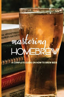 Mastering Homebrew A Complete Guide On How To Brew Beer