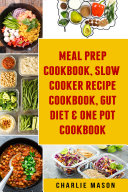 Meal Prep Cookbook, Slow Cooker Recipe Cookbook, Gut Diet & One Pot Cookbook