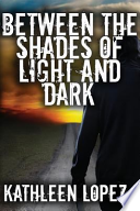 Between the Shades of Light and Dark