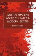 Mental Hygiene and Psychiatry in Modern Britain [Pdf/ePub] eBook