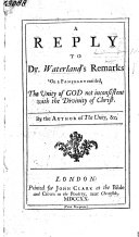 A reply to Dr Waterland's remarks, on a pamphlet entitled,