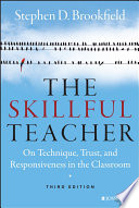 """The Skillful Teacher: On Technique, Trust, and Responsiveness in the Classroom"" by Stephen D. Brookfield"