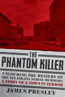 The Phantom Killer: Unlocking the Mystery of the Texarkana Serial Murders: The Story of a Town in Terror Pdf/ePub eBook